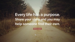 63175-demi-lovato-quote-every-life-has-a-purpose-share-your-story-and